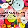25 idee creative per riciclare i vecchi bottoni