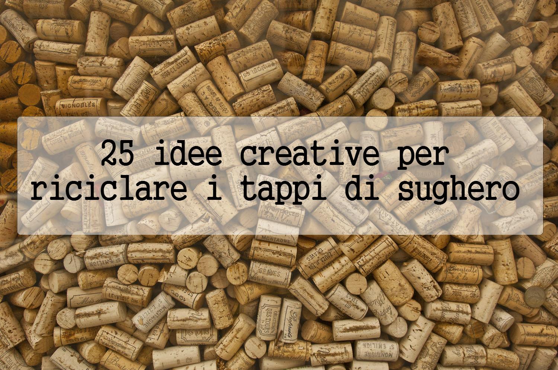 Idee Creative Con Tappi Di Sughero : Come riciclare i tappi di sughero con idee creative gizzeta